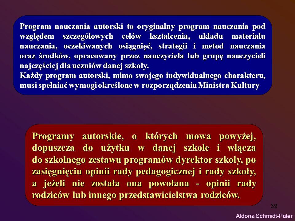 39 Program nauczania autorski to oryginalny program nauczania pod względem szczegółowych celów kształcenia, układu materiału nauczania, oczekiwanych o