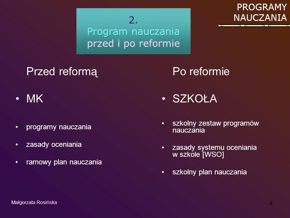 4 Przed reformą MK programy nauczania zasady oceniania ramowy plan nauczania Po reformie SZKOŁA szkolny zestaw programów nauczania zasady systemu ocen