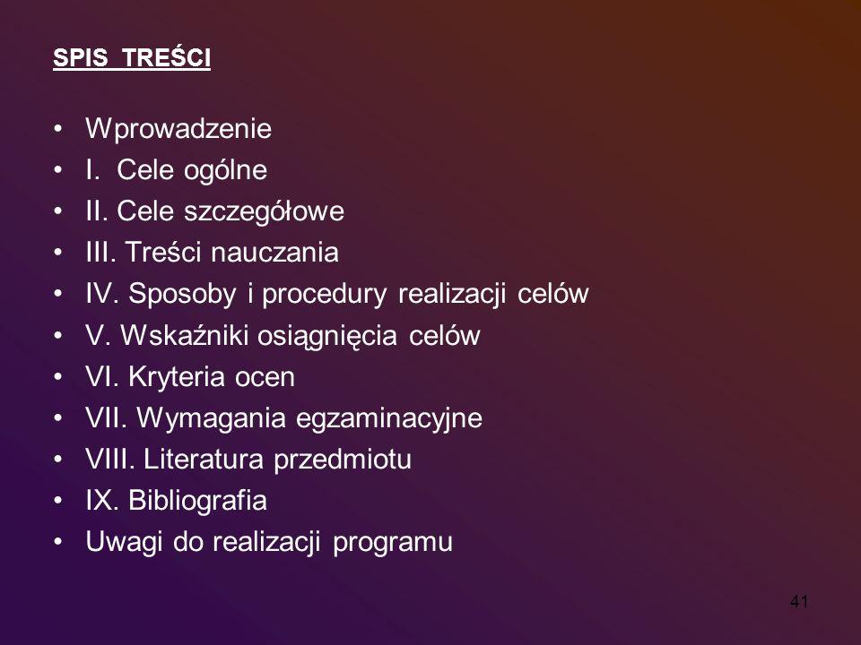 41 SPIS TREŚCI Wprowadzenie I. Cele ogólne II. Cele szczegółowe III. Treści nauczania IV. Sposoby i procedury realizacji celów V. Wskaźniki osiągnięci