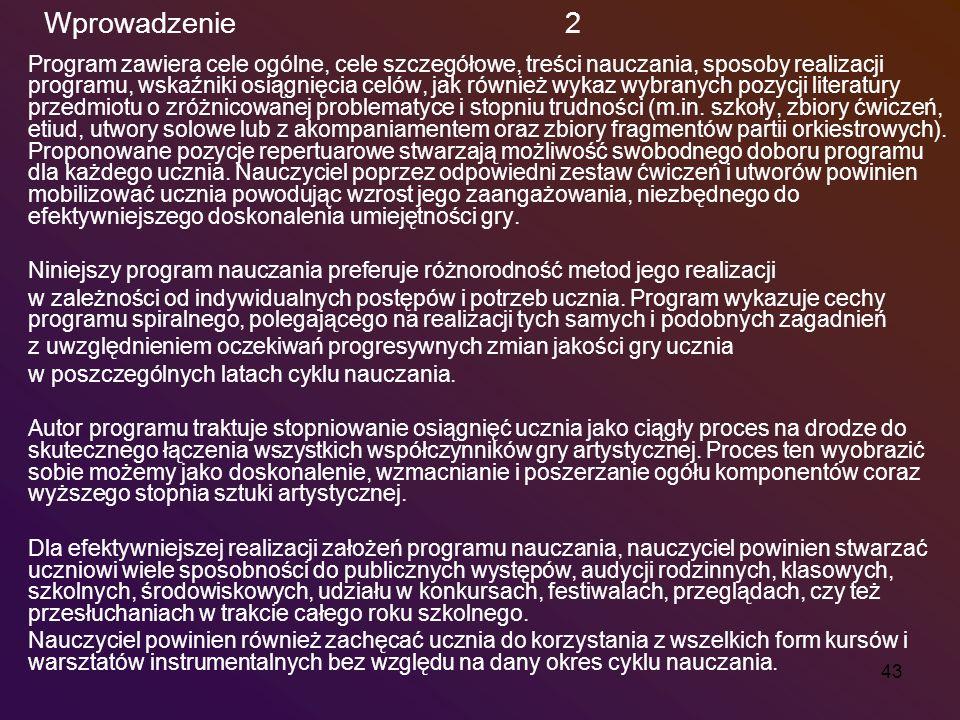 43 Wprowadzenie 2 Program zawiera cele ogólne, cele szczegółowe, treści nauczania, sposoby realizacji programu, wskaźniki osiągnięcia celów, jak równi