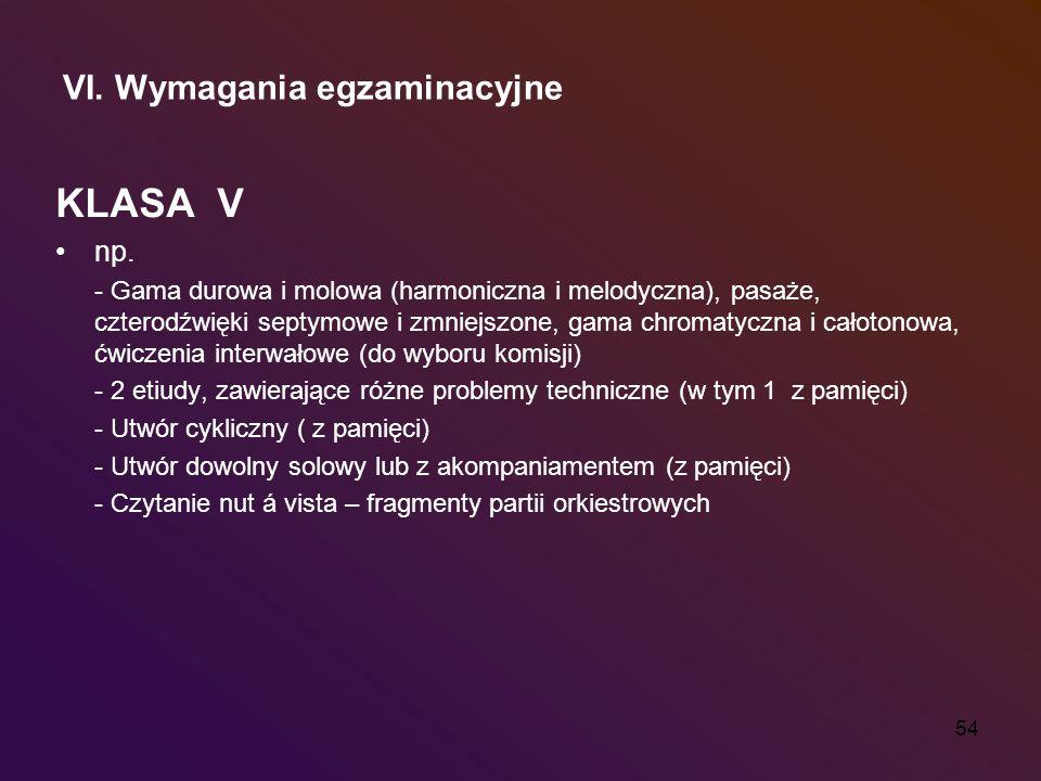 54 VI. Wymagania egzaminacyjne KLASA V np. - Gama durowa i molowa (harmoniczna i melodyczna), pasaże, czterodźwięki septymowe i zmniejszone, gama chro