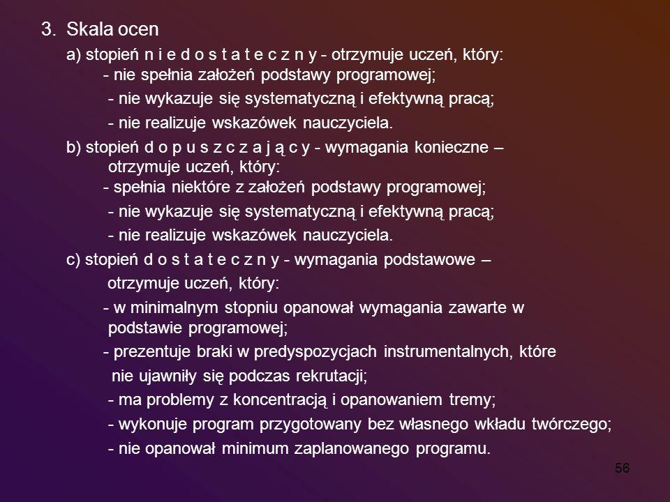 56 3.Skala ocen a) stopień n i e d o s t a t e c z n y - otrzymuje uczeń, który: - nie spełnia założeń podstawy programowej; - nie wykazuje się system