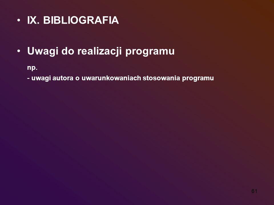 61 IX. BIBLIOGRAFIA Uwagi do realizacji programu np. - uwagi autora o uwarunkowaniach stosowania programu