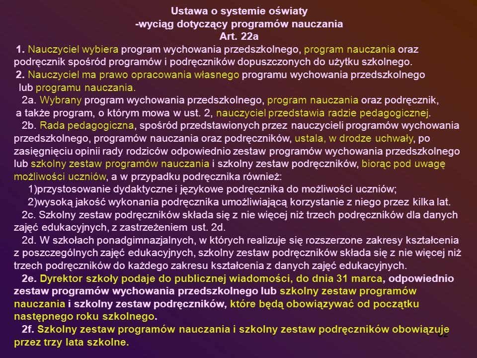 62 Ustawa o systemie oświaty -wyciąg dotyczący programów nauczania Art. 22a 1. Nauczyciel wybiera program wychowania przedszkolnego, program nauczania
