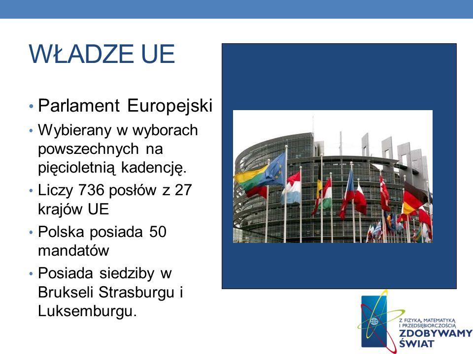WŁADZE UE Parlament Europejski Wybierany w wyborach powszechnych na pięcioletnią kadencję. Liczy 736 posłów z 27 krajów UE Polska posiada 50 mandatów