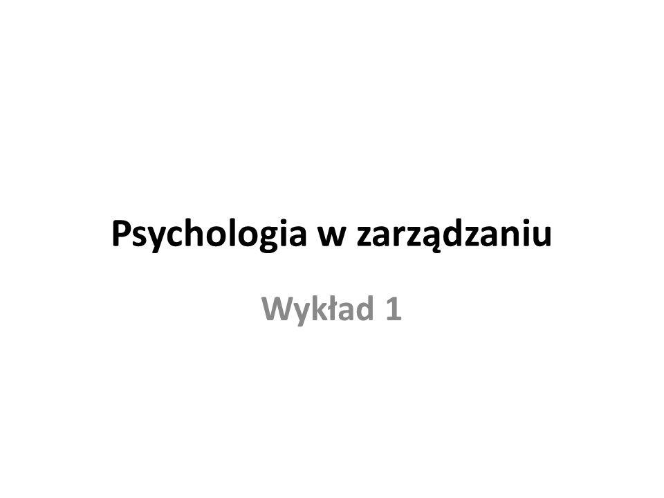 Psychologia w zarządzaniu Wykład 1