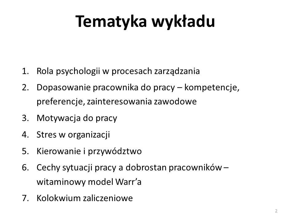 Tematyka wykładu 1.Rola psychologii w procesach zarządzania 2.Dopasowanie pracownika do pracy – kompetencje, preferencje, zainteresowania zawodowe 3.M