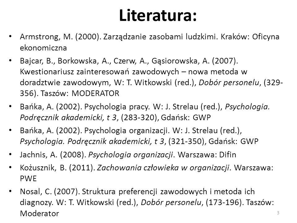 Literatura: Armstrong, M. (2000). Zarządzanie zasobami ludzkimi. Kraków: Oficyna ekonomiczna Bajcar, B., Borkowska, A., Czerw, A., Gąsiorowska, A. (20