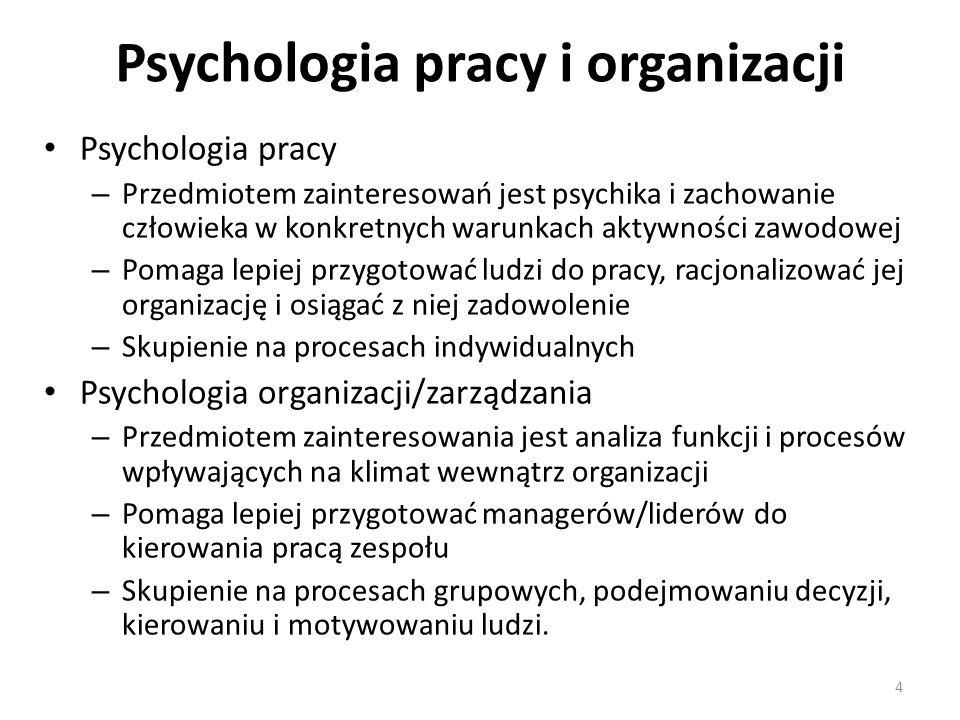 Psychologia pracy i organizacji Psychologia pracy – Przedmiotem zainteresowań jest psychika i zachowanie człowieka w konkretnych warunkach aktywności