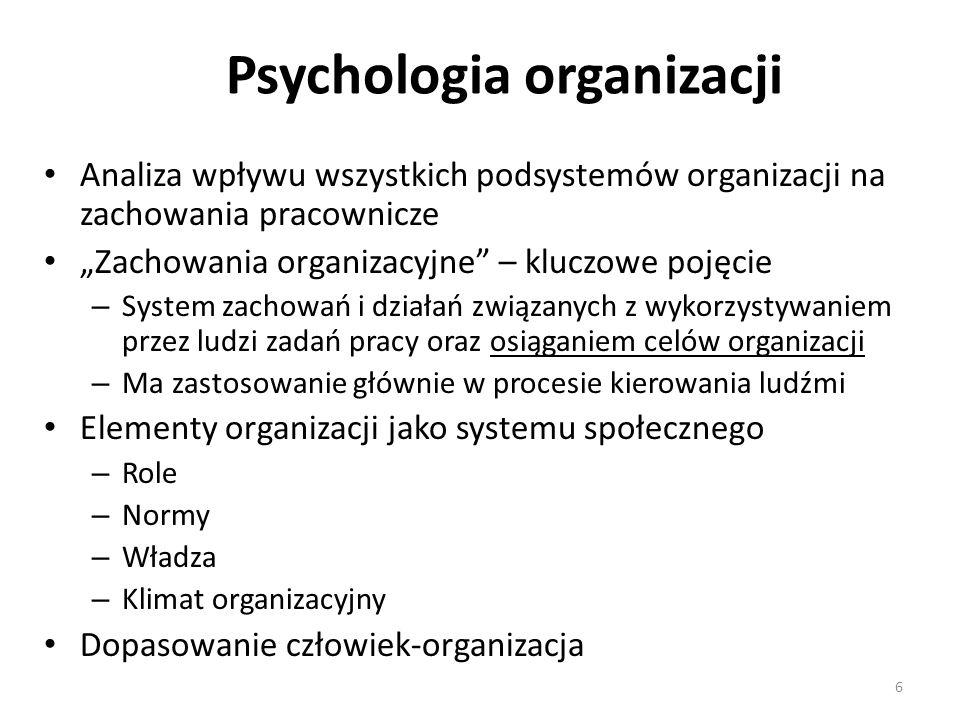 Psychologia organizacji Analiza wpływu wszystkich podsystemów organizacji na zachowania pracownicze Zachowania organizacyjne – kluczowe pojęcie – Syst
