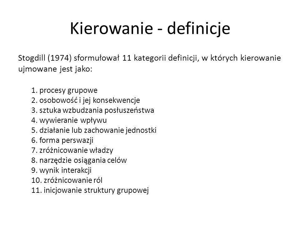 Kierowanie - definicje Stogdill (1974) sformułował 11 kategorii definicji, w których kierowanie ujmowane jest jako: 1.