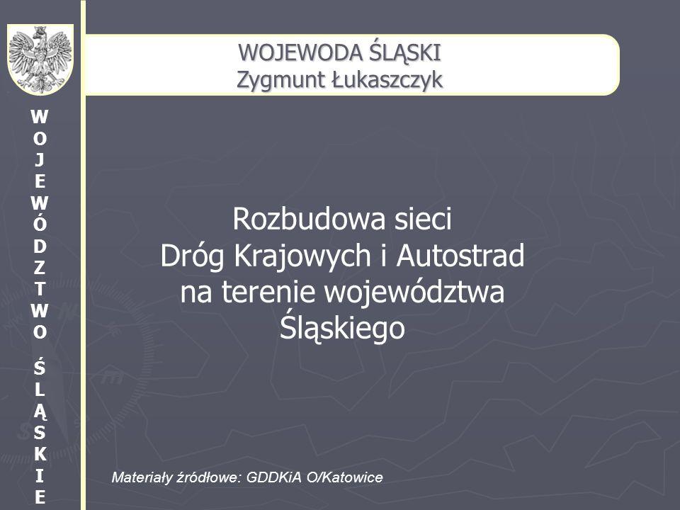 WOJEWODA ŚLĄSKI Zygmunt Łukaszczyk WOJEWÓDZTWOŚLĄSKIEWOJEWÓDZTWOŚLĄSKIE Rozbudowa sieci Dróg Krajowych i Autostrad na terenie województwa Śląskiego Ma