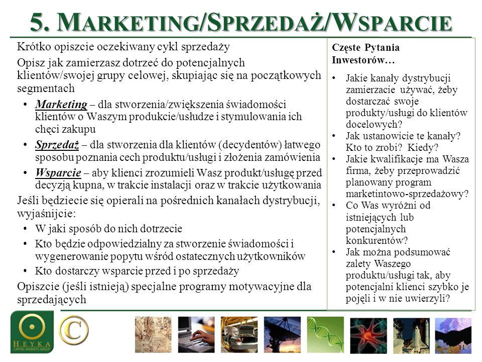 11 5. M ARKETING /S PRZEDAŻ /W SPARCIE Krótko opiszcie oczekiwany cykl sprzedaży Opisz jak zamierzasz dotrzeć do potencjalnych klientów/swojej grupy c