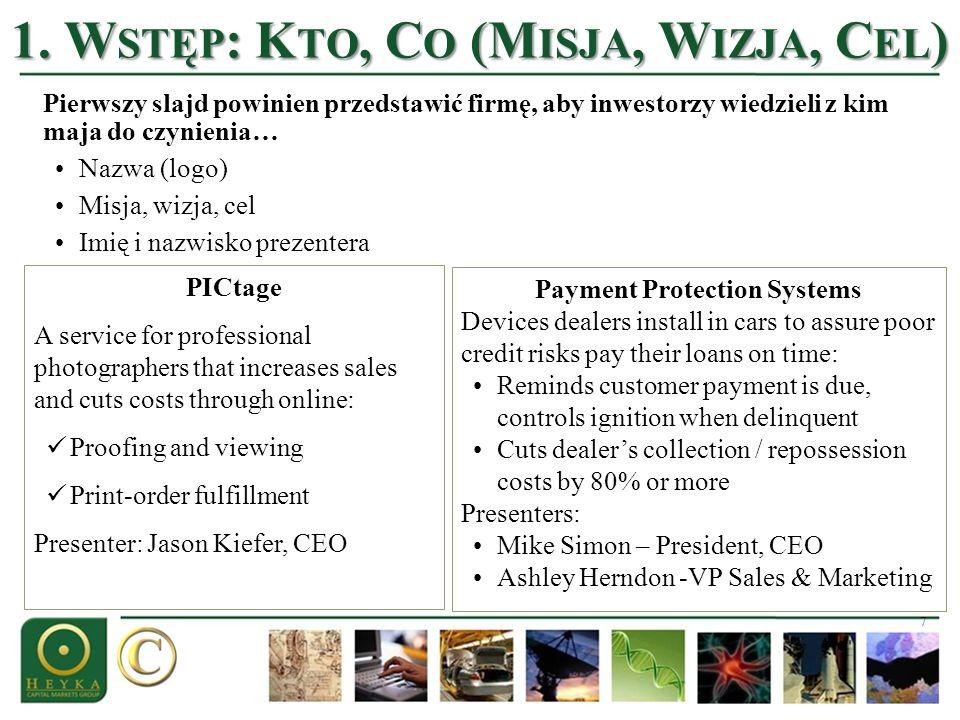 7 1. W STĘP : K TO, C O (M ISJA, W IZJA, C EL ) Pierwszy slajd powinien przedstawić firmę, aby inwestorzy wiedzieli z kim maja do czynienia… Nazwa (lo