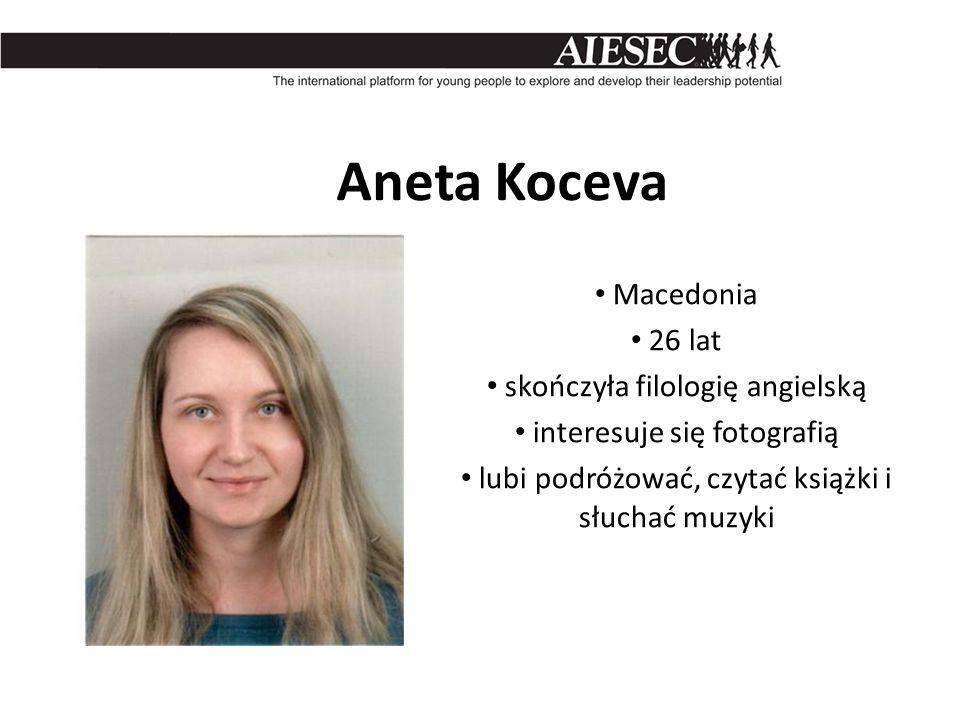 Aneta Koceva Macedonia 26 lat skończyła filologię angielską interesuje się fotografią lubi podróżować, czytać książki i słuchać muzyki