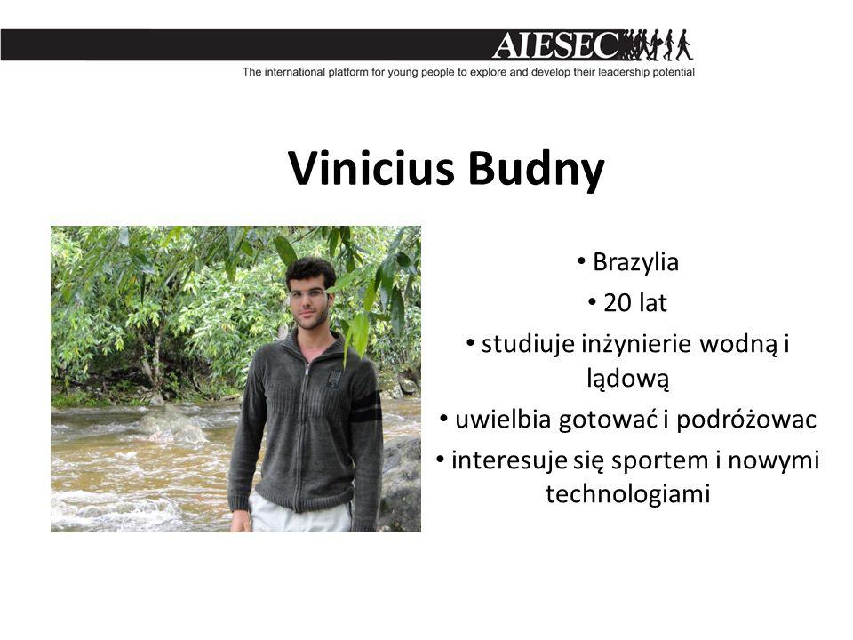 Vinicius Budny Brazylia 20 lat studiuje inżynierie wodną i lądową uwielbia gotować i podróżowac interesuje się sportem i nowymi technologiami