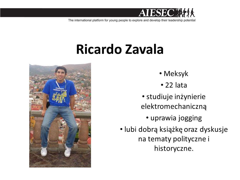 Ricardo Zavala Meksyk 22 lata studiuje inżynierie elektromechaniczną uprawia jogging lubi dobrą książkę oraz dyskusje na tematy polityczne i historycz