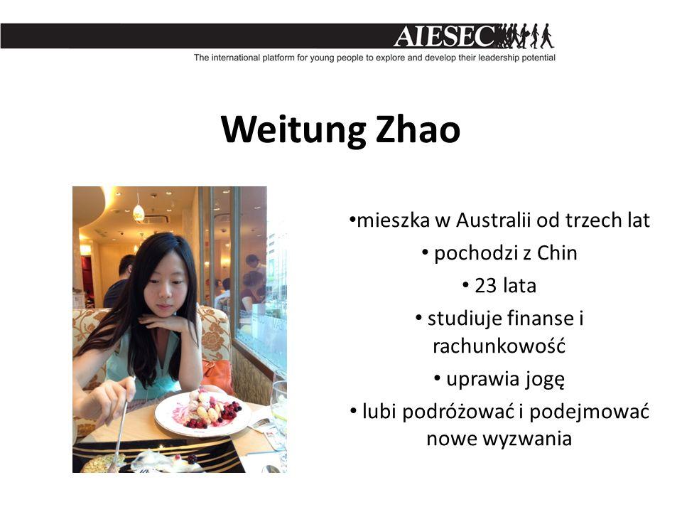 Weitung Zhao mieszka w Australii od trzech lat pochodzi z Chin 23 lata studiuje finanse i rachunkowość uprawia jogę lubi podróżować i podejmować nowe