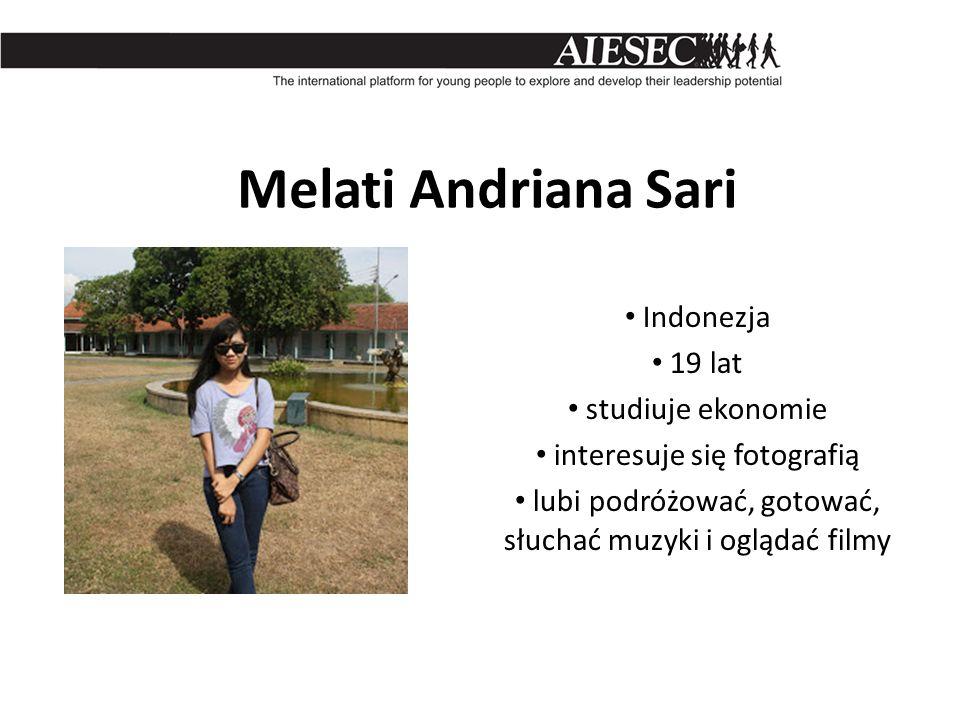 Melati Andriana Sari Indonezja 19 lat studiuje ekonomie interesuje się fotografią lubi podróżować, gotować, słuchać muzyki i oglądać filmy