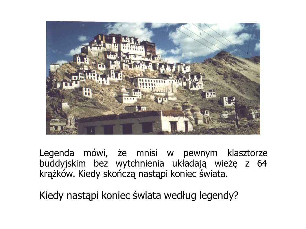 Legenda mówi, że mnisi w pewnym klasztorze buddyjskim bez wytchnienia układają wieżę z 64 krążków. Kiedy skończą nastąpi koniec świata. Kiedy nastąpi