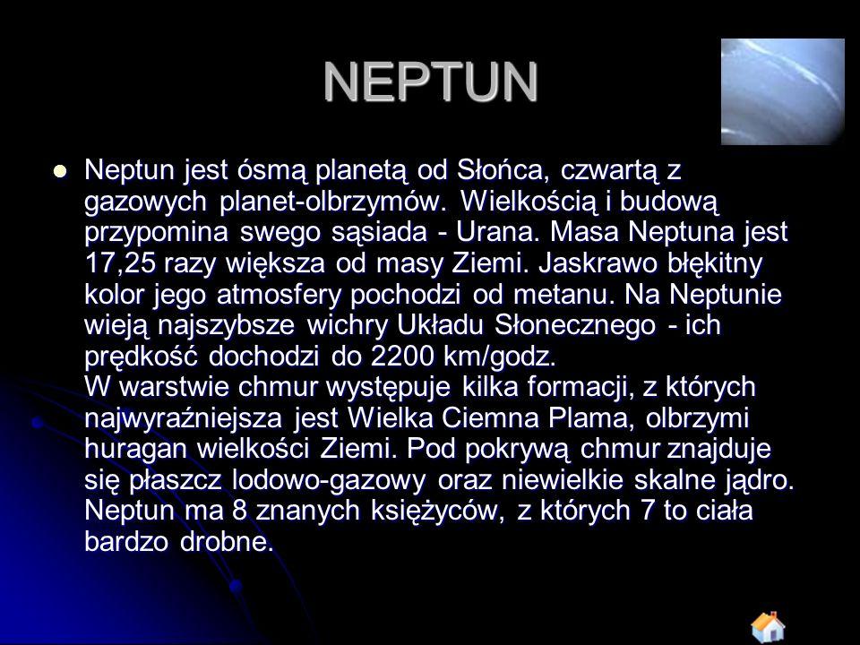 NEPTUN Neptun jest ósmą planetą od Słońca, czwartą z gazowych planet-olbrzymów. Wielkością i budową przypomina swego sąsiada - Urana. Masa Neptuna jes