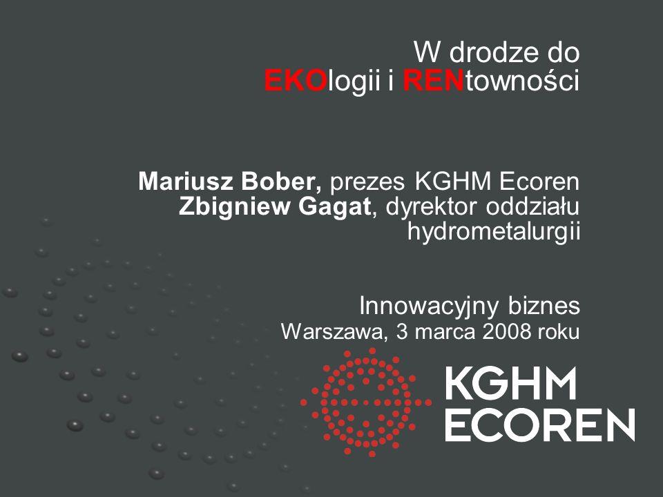 Ecoren – wizja strategiczna inwestowanie w innowacyjne i ekologiczne technologie osiągnięcie znaczącej pozycji na światowym rynku producentów i dostawców rzadkich metali (minor metals) funkcjonowanie na polskim rynku zagospodarowania odpadów przemysłowych wpisanie się w strategię ekologicznego zagospodarowania odpadów KGHM Polska Miedź