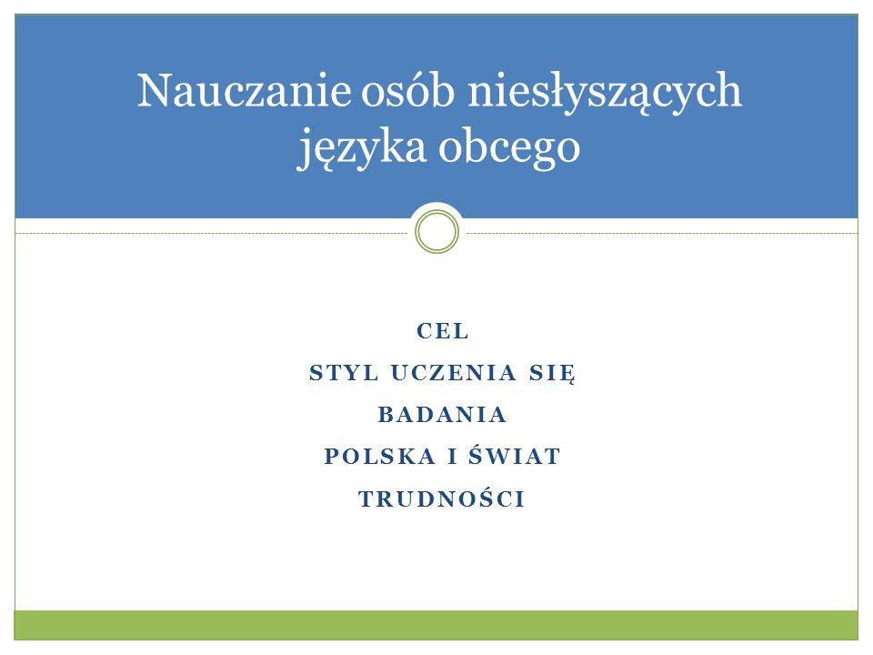 CEL STYL UCZENIA SIĘ BADANIA POLSKA I ŚWIAT TRUDNOŚCI Nauczanie osób niesłyszących języka obcego