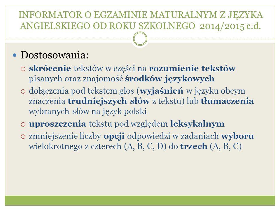 INFORMATOR O EGZAMINIE MATURALNYM Z JĘZYKA ANGIELSKIEGO OD ROKU SZKOLNEGO 2014/2015 c.d. Dostosowania: skrócenie tekstów w części na rozumienie tekstó