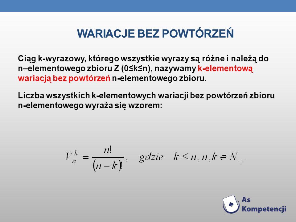 WARIACJE BEZ POWTÓRZEŃ Ciąg k-wyrazowy, którego wszystkie wyrazy są różne i należą do n–elementowego zbioru Z (0kn), nazywamy k-elementową wariacją be