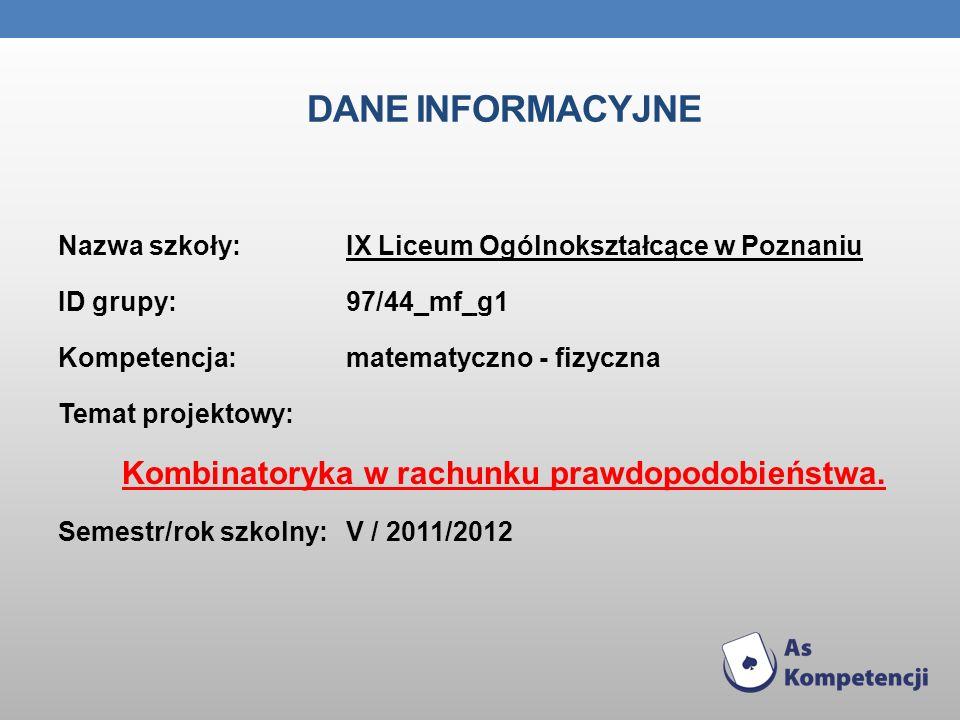 DANE INFORMACYJNE Nazwa szkoły: IX Liceum Ogólnokształcące w Poznaniu ID grupy:97/44_mf_g1 Kompetencja: matematyczno - fizyczna Temat projektowy: Komb