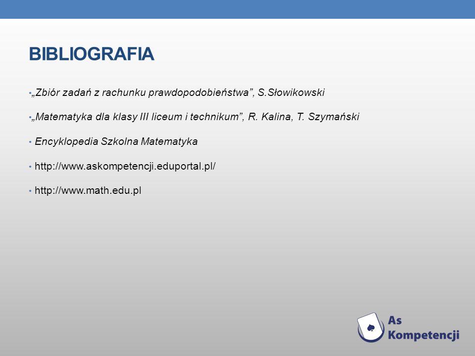 BIBLIOGRAFIA Zbiór zadań z rachunku prawdopodobieństwa, S.Słowikowski Matematyka dla klasy III liceum i technikum, R. Kalina, T. Szymański Encyklopedi