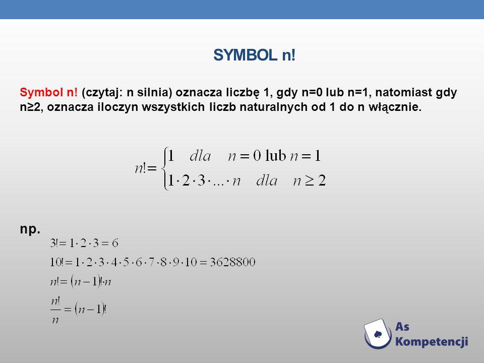 SYMBOL n! Symbol n! (czytaj: n silnia) oznacza liczbę 1, gdy n=0 lub n=1, natomiast gdy n2, oznacza iloczyn wszystkich liczb naturalnych od 1 do n włą