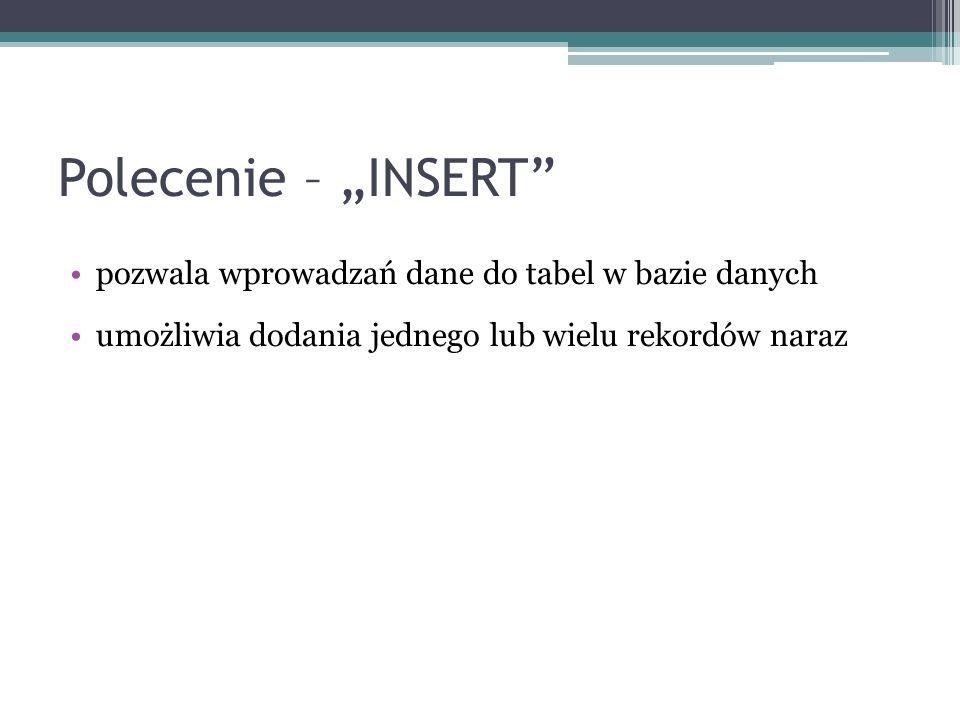 Polecenie – INSERT pozwala wprowadzań dane do tabel w bazie danych umożliwia dodania jednego lub wielu rekordów naraz