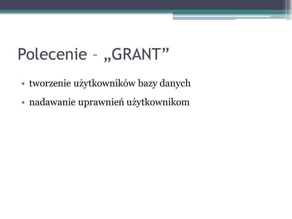 Polecenie – GRANT tworzenie użytkowników bazy danych nadawanie uprawnień użytkownikom