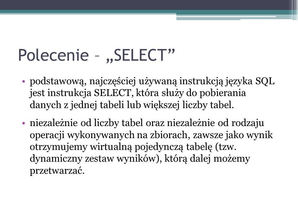 Polecenie – SELECT – składnia SELECT parametry FROM nazwa_tabel WHERE warunki SORT BY kolumna typ_sortowania ORDER BY kolumna LIMIT start, ilość;
