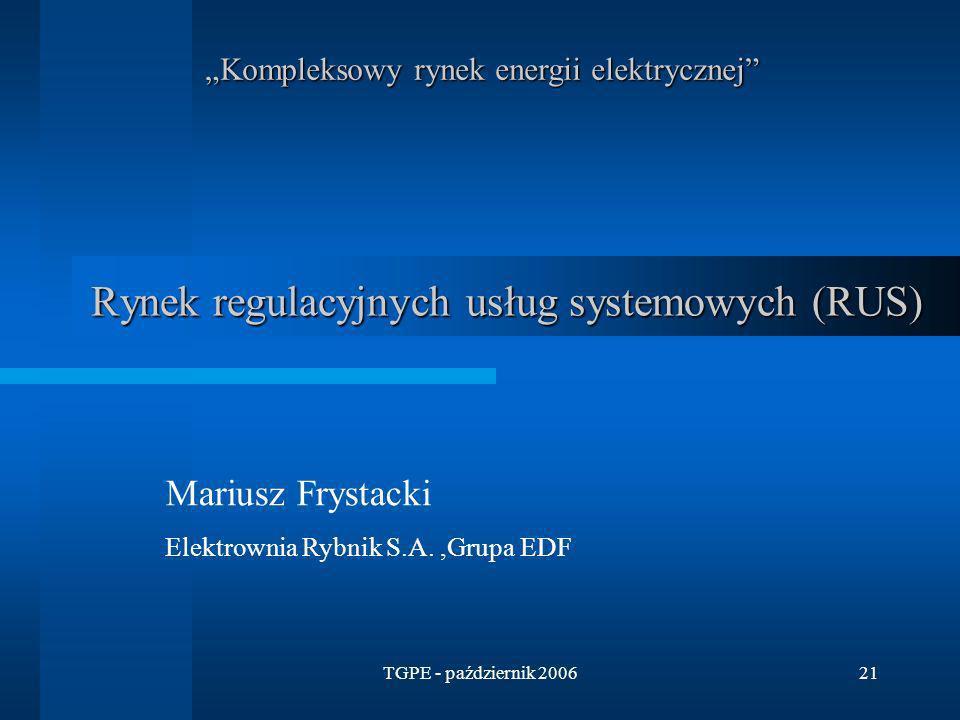 TGPE - październik 200621 Rynek regulacyjnych usług systemowych (RUS) Mariusz Frystacki Elektrownia Rybnik S.A.,Grupa EDF Kompleksowy rynek energii el