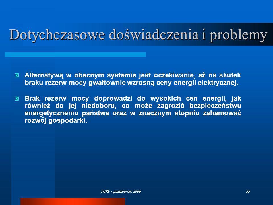 TGPE - październik 200633 Dotychczasowe doświadczenia i problemy Alternatywą w obecnym systemie jest oczekiwanie, aż na skutek braku rezerw mocy gwałt