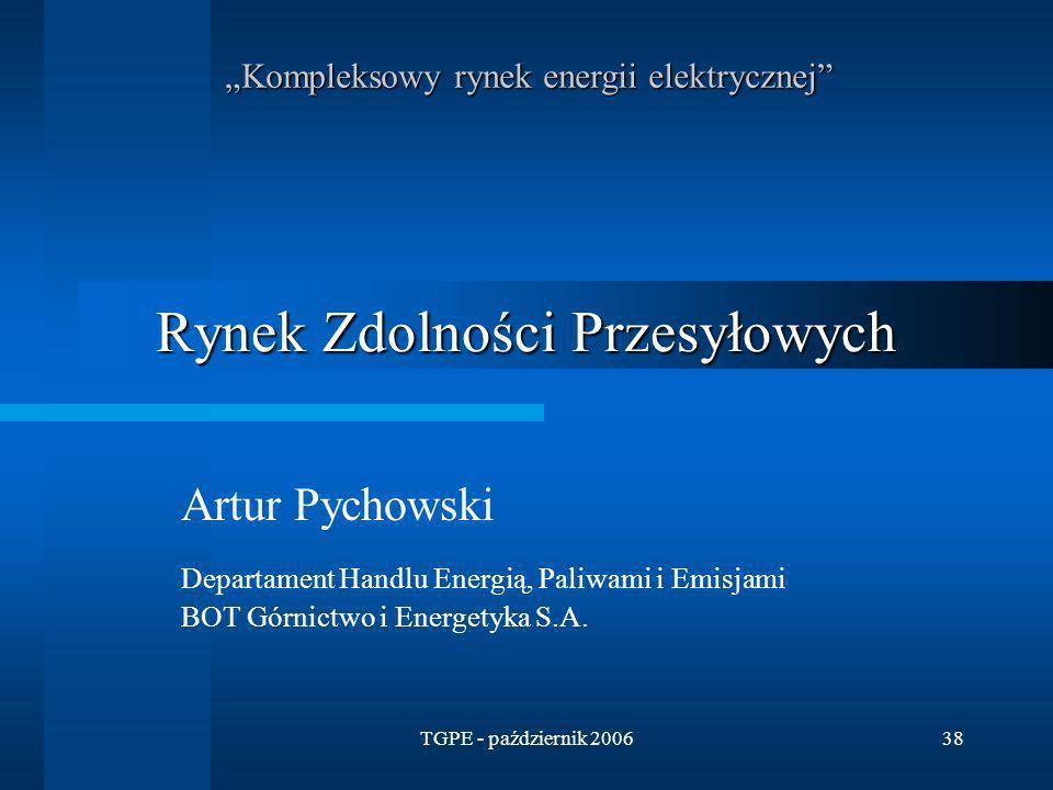 TGPE - październik 200638 Rynek Zdolności Przesyłowych Artur Pychowski Departament Handlu Energią, Paliwami i Emisjami BOT Górnictwo i Energetyka S.A.