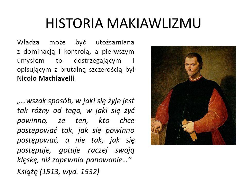 HISTORIA MAKIAWLIZMU Władza może być utożsamiana z dominacją i kontrolą, a pierwszym umysłem to dostrzegającym i opisującym z brutalną szczerością był