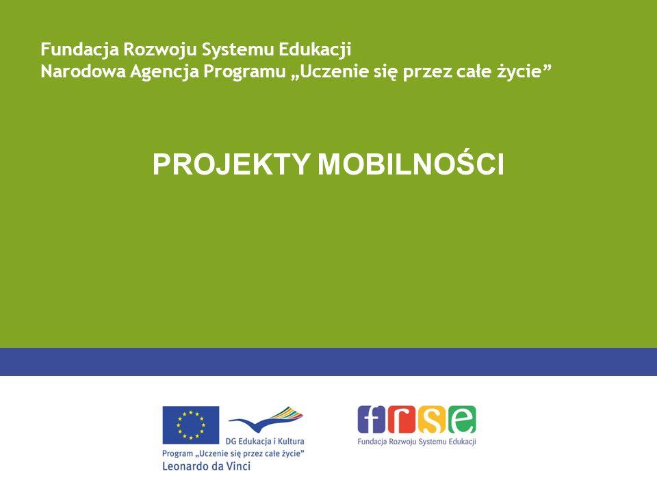 PROJEKTY MOBILNOŚCI Fundacja Rozwoju Systemu Edukacji Narodowa Agencja Programu Uczenie się przez całe życie