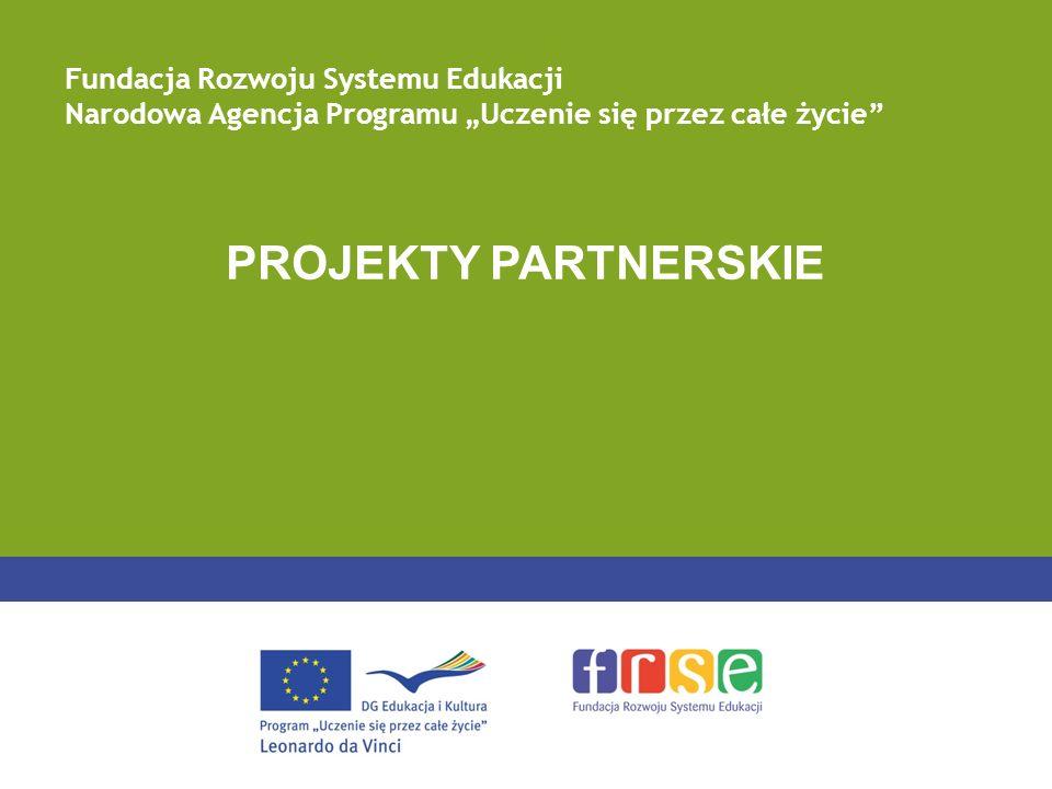 PROJEKTY PARTNERSKIE Fundacja Rozwoju Systemu Edukacji Narodowa Agencja Programu Uczenie się przez całe życie