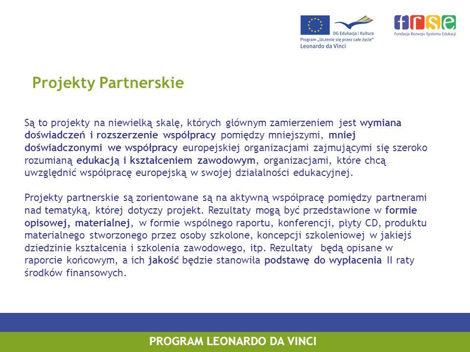 Projekty Partnerskie Są to projekty na niewielką skalę, których głównym zamierzeniem jest wymiana doświadczeń i rozszerzenie współpracy pomiędzy mniejszymi, mniej doświadczonymi we współpracy europejskiej organizacjami zajmującymi się szeroko rozumianą edukacją i kształceniem zawodowym, organizacjami, które chcą uwzględnić współpracę europejską w swojej działalności edukacyjnej.