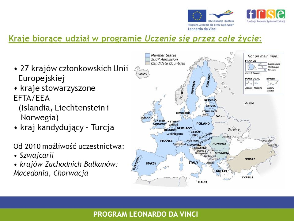 PROGRAM LEONARDO DA VINCI Kraje biorące udział w programie Uczenie się przez całe życie: 27 krajów członkowskich Unii Europejskiej kraje stowarzyszone