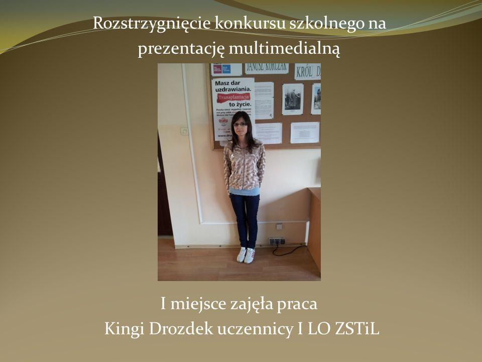 Rozstrzygnięcie konkursu szkolnego na prezentację multimedialną I miejsce zajęła praca Kingi Drozdek uczennicy I LO ZSTiL