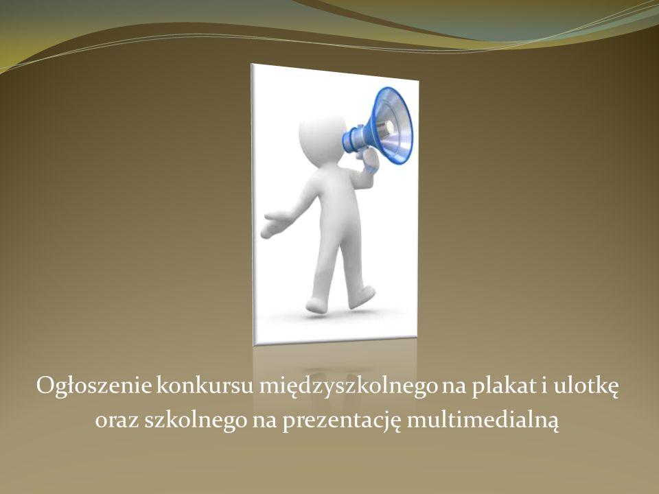 Ogłoszenie konkursu międzyszkolnego na plakat i ulotkę oraz szkolnego na prezentację multimedialną