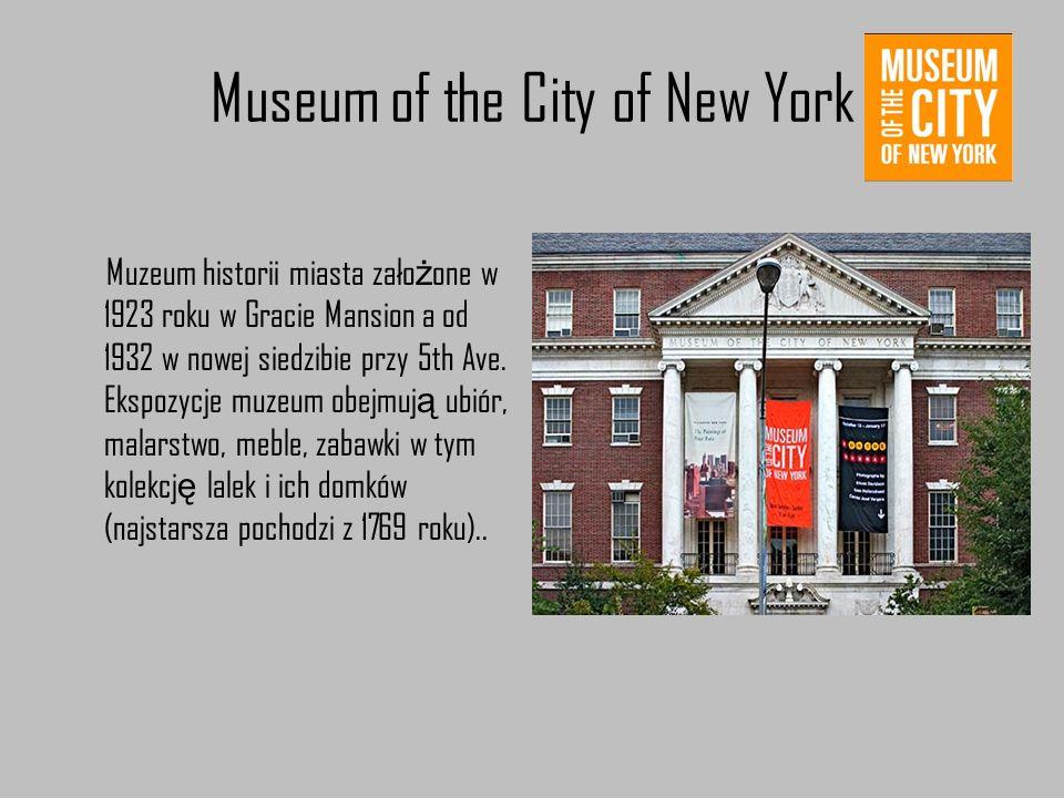 Museum of the City of New York Muzeum historii miasta zało ż one w 1923 roku w Gracie Mansion a od 1932 w nowej siedzibie przy 5th Ave. Ekspozycje muz