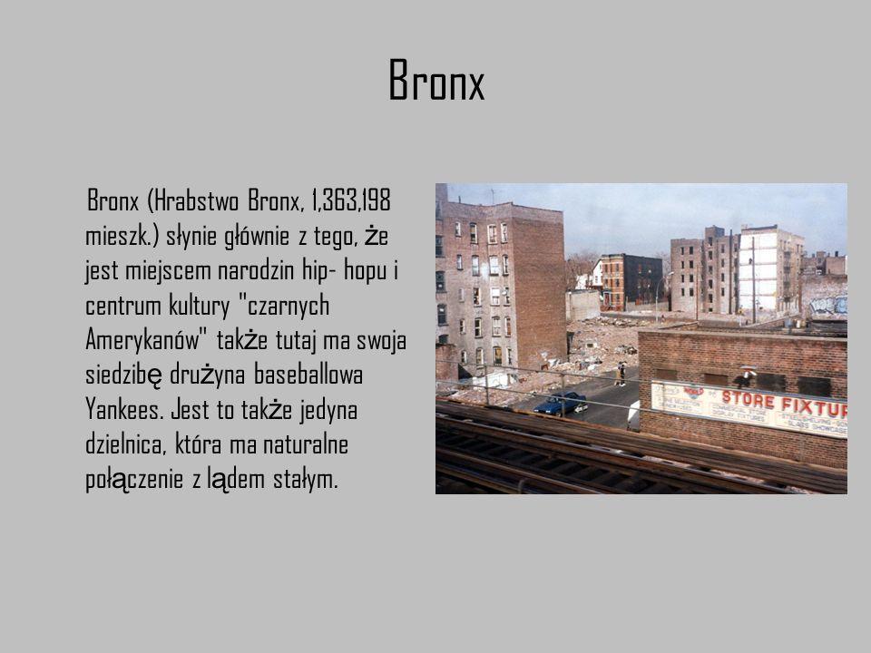 Bronx Bronx (Hrabstwo Bronx, 1,363,198 mieszk.) słynie głównie z tego, ż e jest miejscem narodzin hip- hopu i centrum kultury