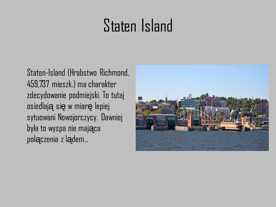 Staten Island Staten-Island (Hrabstwo Richmond, 459,737 mieszk.) ma charakter zdecydowanie podmiejski. To tutaj osiedlaj ą si ę w miar ę lepiej sytuow