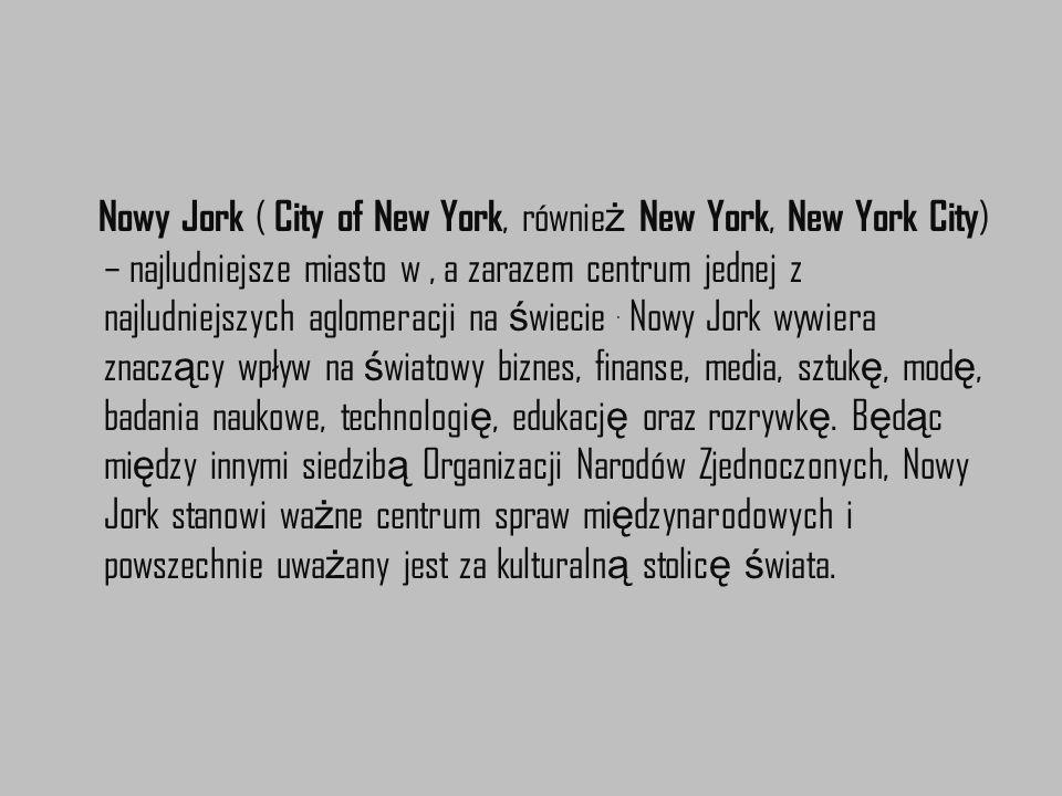 Nowy Jork ( City of New York, równie ż New York, New York City ) – najludniejsze miasto w, a zarazem centrum jednej z najludniejszych aglomeracji na ś