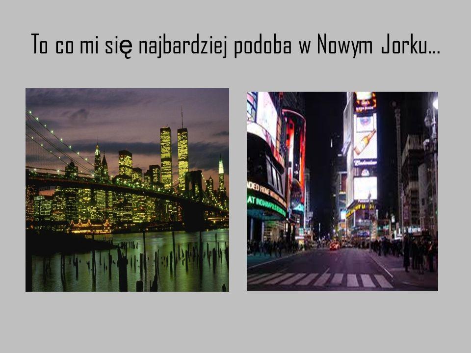 To co mi si ę najbardziej podoba w Nowym Jorku…